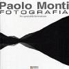 Fotografia nei segreti della luce tra le cose - Paolo Monti