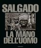 La mano dell'uomo - Sebastião Salgado